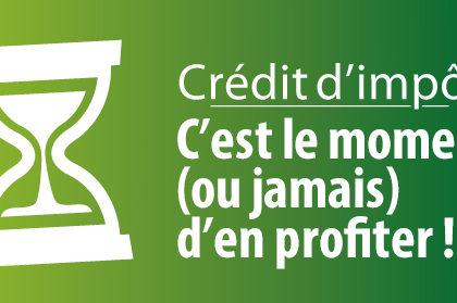 LE CRÉDIT D'IMPÔT C'EST BIENTÔT LA FIN !!!